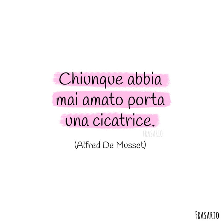 Frasi amore finito cicatrice Musset